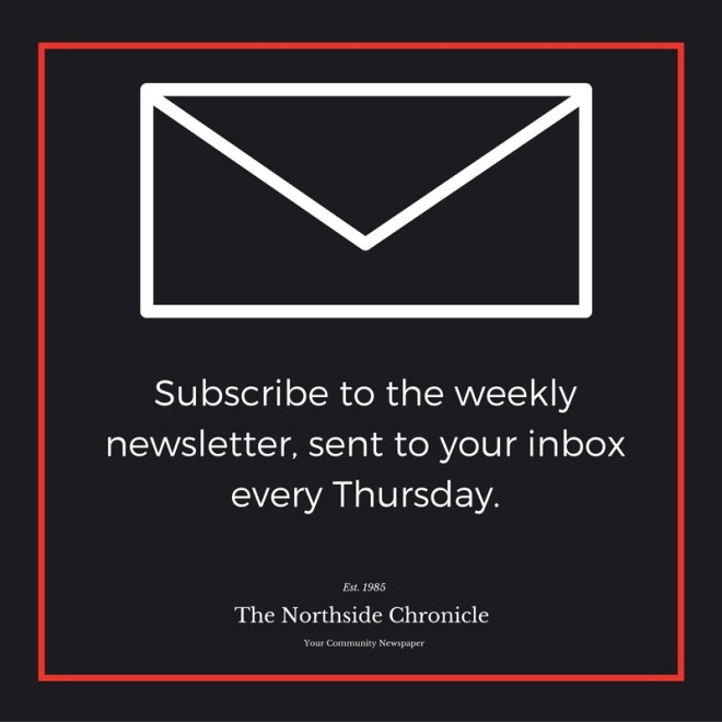 Subscribe to The Northside Chronicle weekly newsletter, sent to your inbox every Thursday.